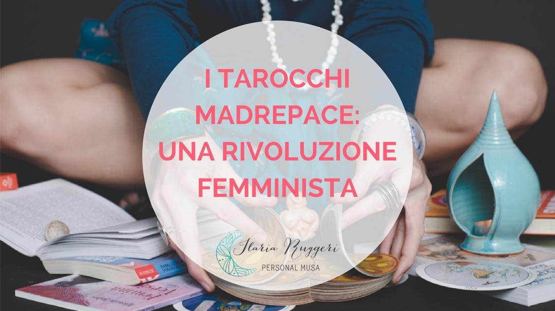 I TAROCCHI MADREPACE- UNA RIVOLUZIONE FEMMINISTA - © Ilaria Ruggeri