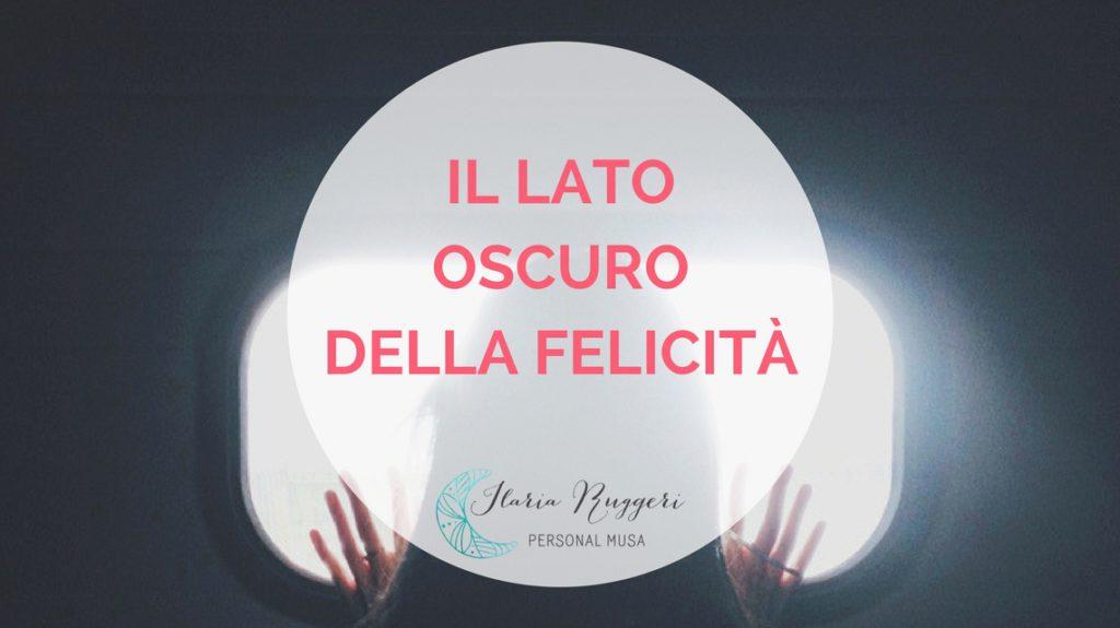 IL LATO OSCURO DELLA FELICITÀ - © Ilaria Ruggeri