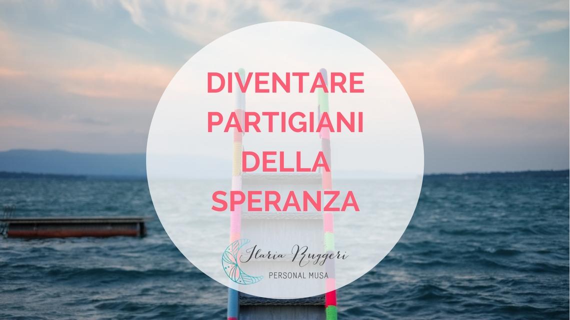DIVENTARE PARTIGIANI DELLA SPERANZA - © Ilaria Ruggeri