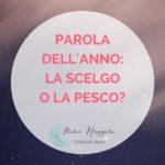 PAROLA DELL'ANNO: LA SCELGO O LA PESCO?