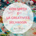 KERI SMITH E LA CREATIVITÀ SELVAGGIA