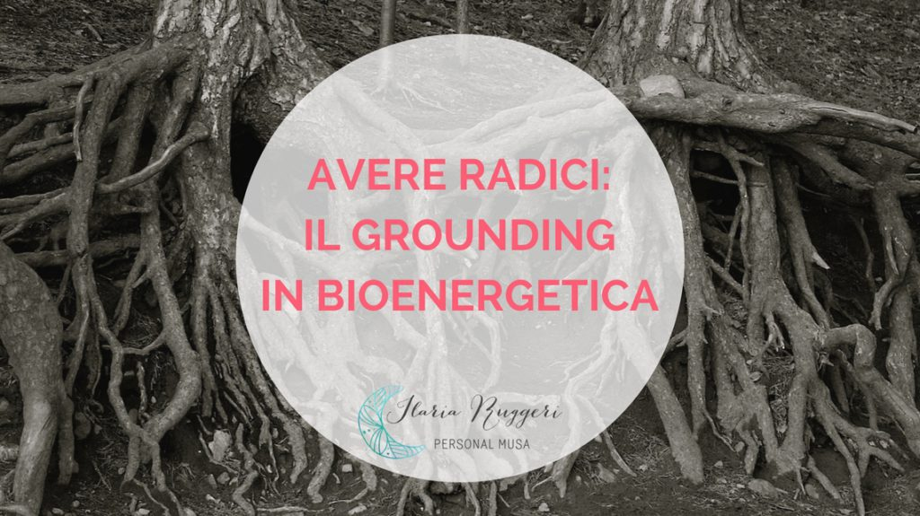 AVERE RADICI: IL GROUNDING IN BIOENERGETICA