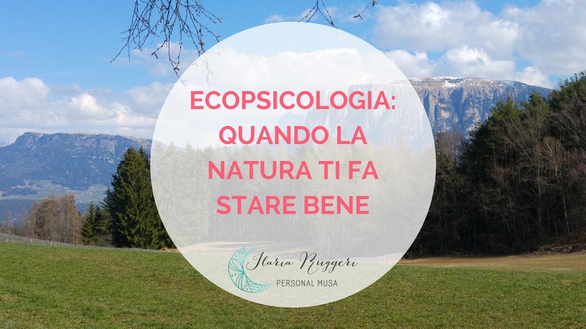 ECOPSICOLOGIA QUANDO LA NATURA TI FA STARE BENE - © Ilaria Ruggeri