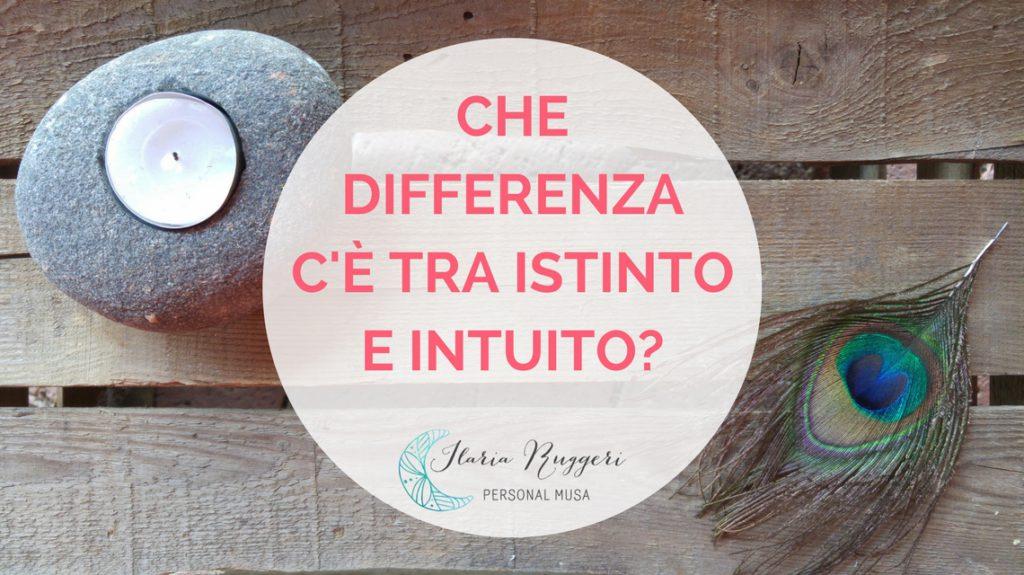 CHE DIFFERENZA C'È TRA ISTINTO E INTUITO?