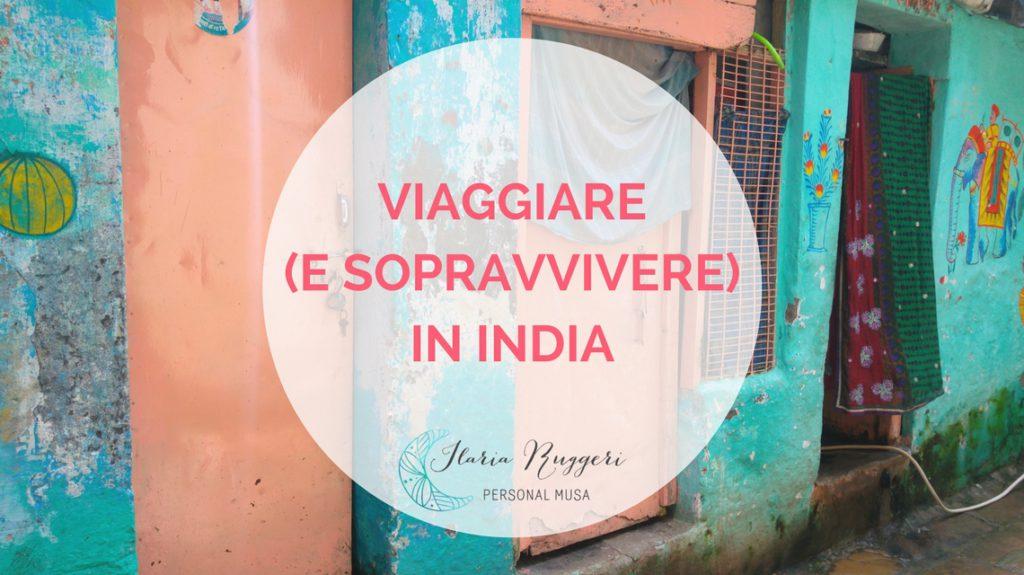 VIAGGIARE (E SOPRAVVIVERE) IN INDIA