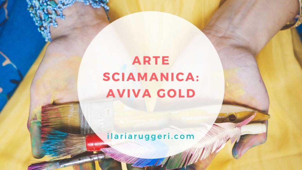 ARTE SCIAMANICA AVIVA GOLD - © Ilaria Ruggeri