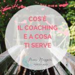 COS'È IL COACHING E A COSA TI SERVE