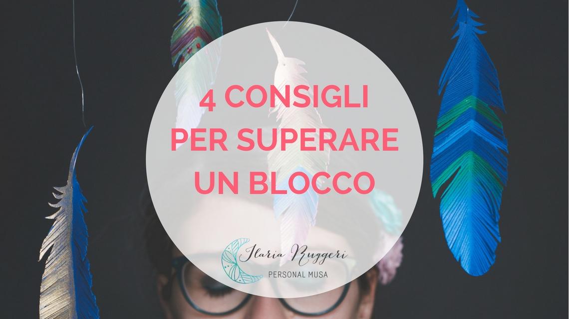 4 CONSIGLI PER SUPERARE UN BLOCCO - © Ilaria Ruggeri