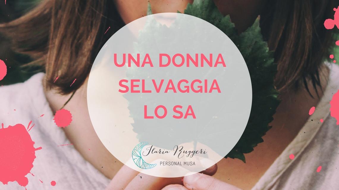 UNA DONNA SELVAGGIA LO SA - © Ilaria Ruggeri