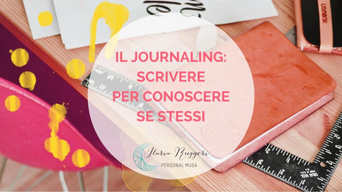 IL JOURNALING- SCRIVERE PER CONOSCERE SE STESSI - © Ilaria Ruggeri