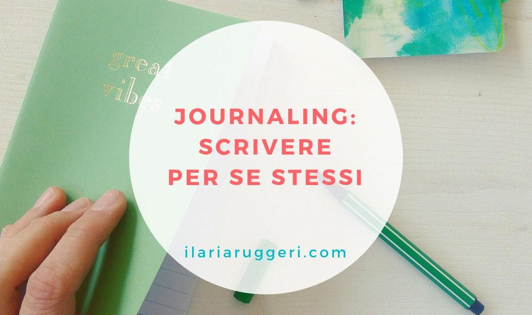 IL JOURNALING: SCRIVERE PER SE STESSI