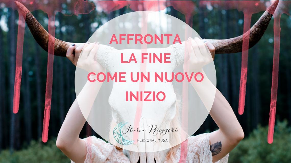 AFFRONTA LA FINE COME UN NUOVO INIZIO - © Ilaria Ruggeri