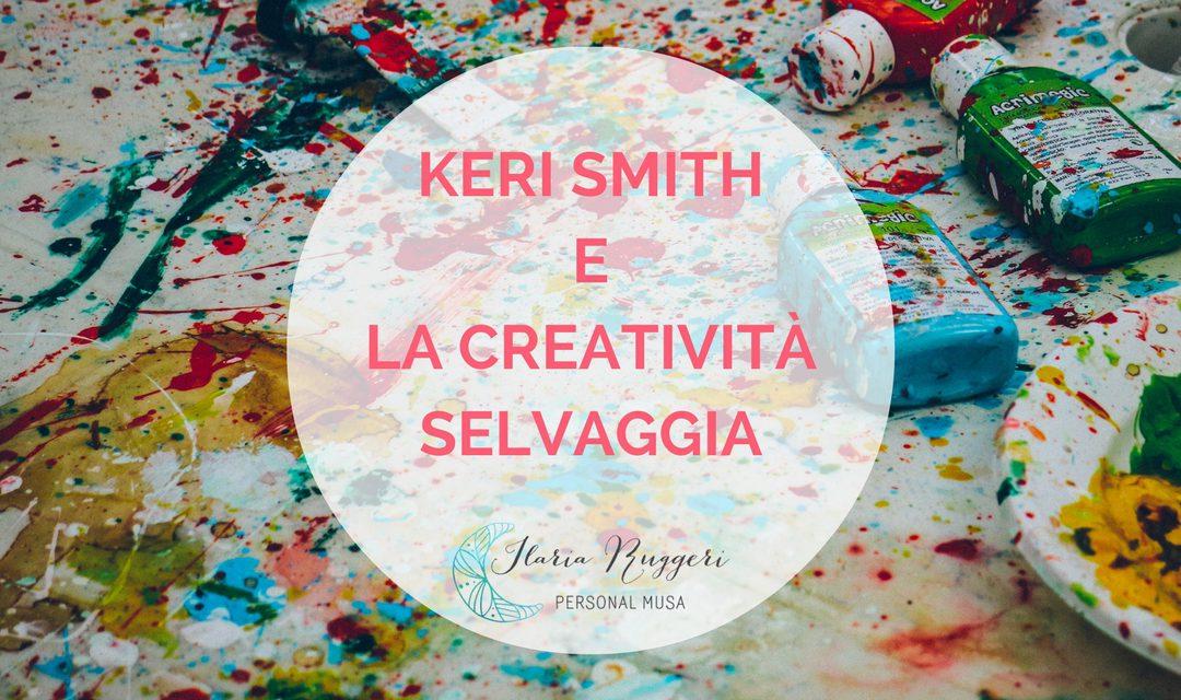 KERI SMITH E LA CREATIVITÀ SELVAGGIA
