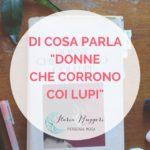 """DI COSA PARLA """"DONNE CHE CORRONO COI LUPI"""""""