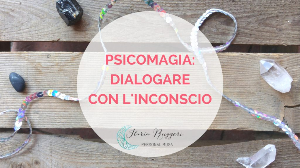 PSICOMAGIA DIALOGARE CON L'INCONSCIO - © Ilaria Ruggeri