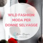 WILD FASHION: MODA PER DONNE SELVAGGE