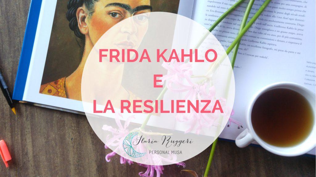 FRIDA KAHLO E LA RESILIENZA