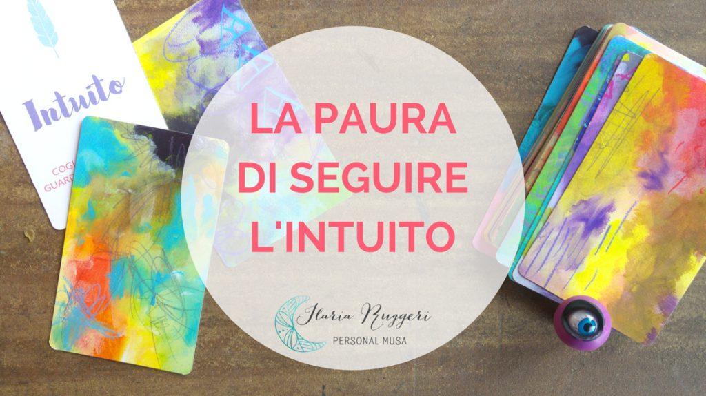 LA PAURA DI SEGUIRE L'INTUITO - © Ilaria Ruggeri