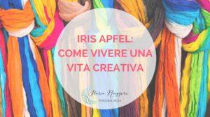 IRIS APFEL: COME VIVERE UNA VITA CREATIVA