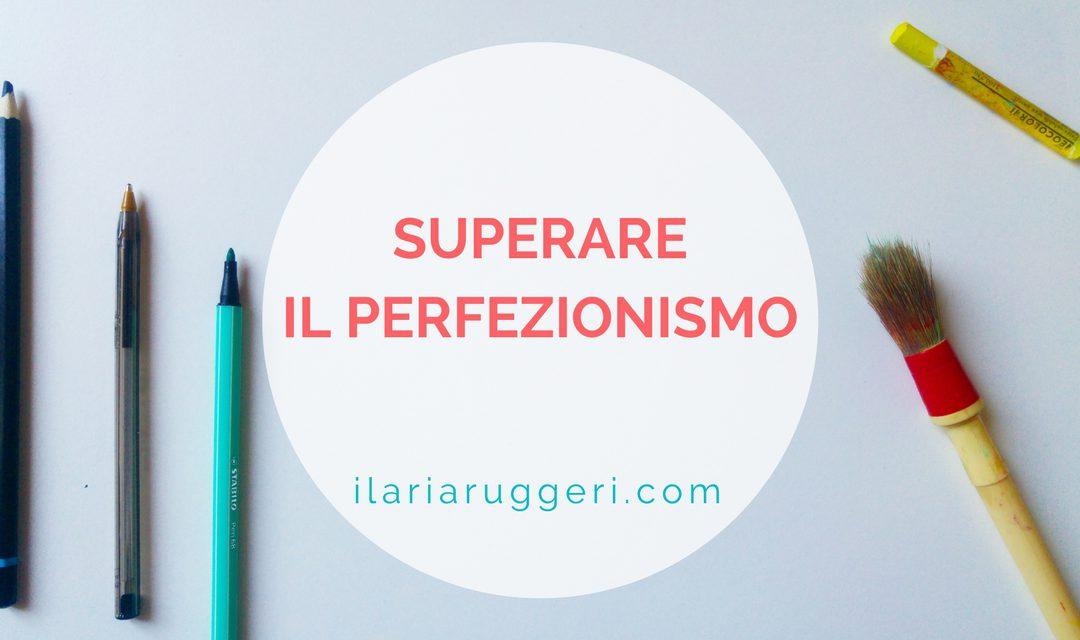 SUPERARE IL PERFEZIONISMO
