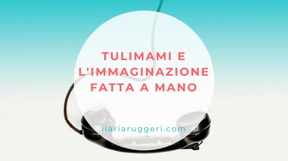 TULIMAMI E L'IMMAGINAZIONE FATTA A MANO - semi d'ispirazione