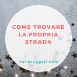 COME TROVARE LA PROPRIA STRADA