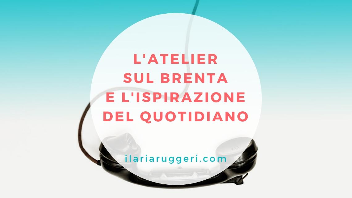 SEMI D'ISPIRAZIONE - L'Atelier sul Brenta e l'ispirazione del quotidiano