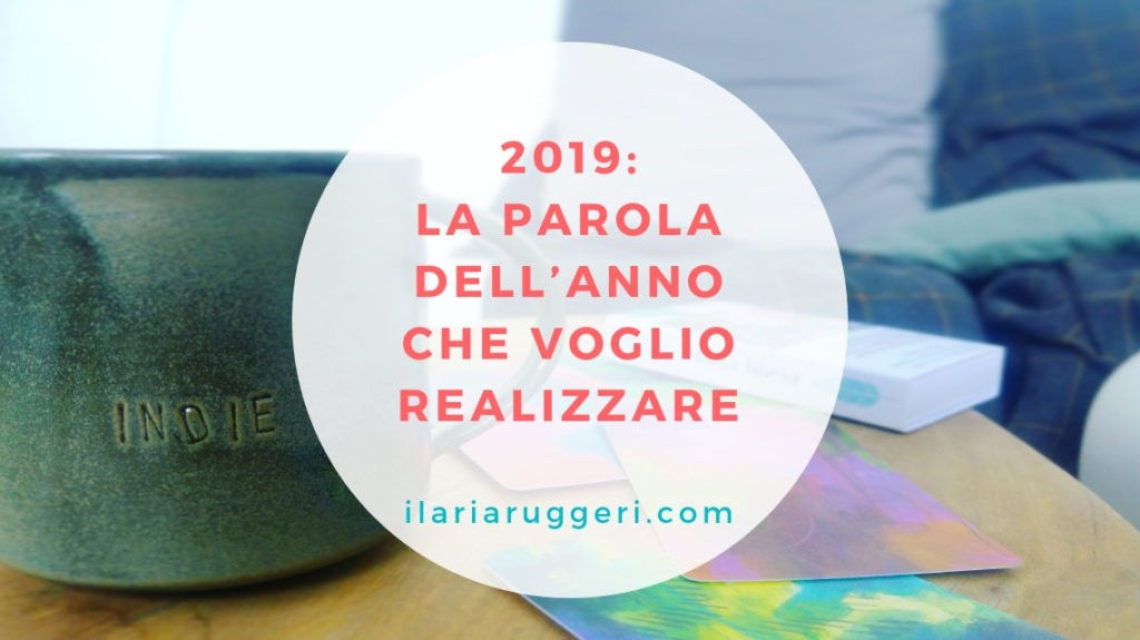 2019 LA PAROLA DELL'ANNO CHE VOGLIO REALIZZARE © Ilaria Ruggeri