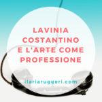 LAVINIA COSTANTINO E L'ARTE COME PROFESSIONE