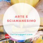 ARTE E SCIAMANESIMO