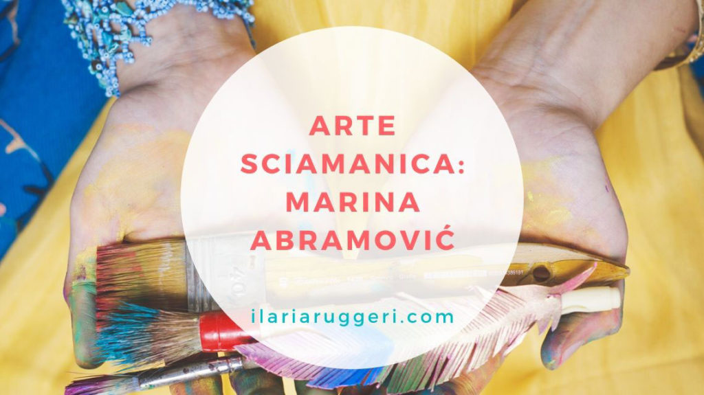 ARTE SCIAMANICA MARINA ABRAMOVIĆ - © Ilaria Ruggeri