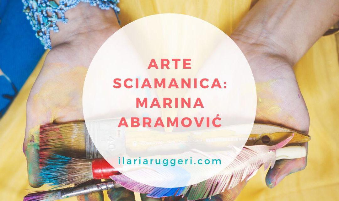 ARTE SCIAMANICA: MARINA ABRAMOVIĆ