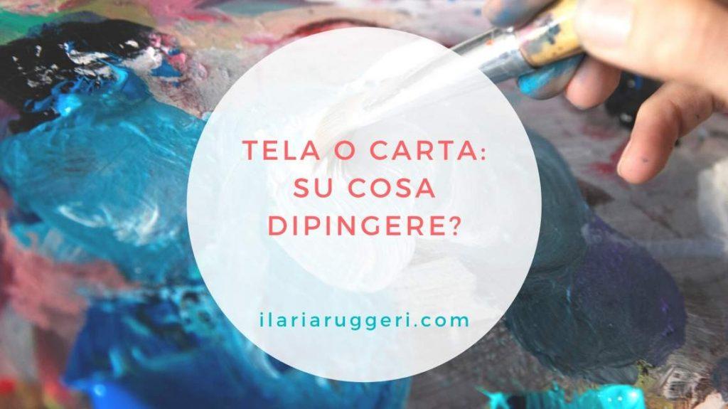 TELA O CARTA SU COSA DIPINGERE - © Ilaria Ruggeri